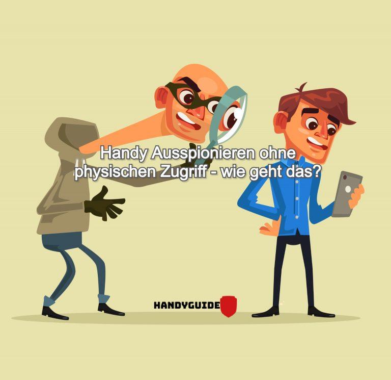 Handy Ausspionieren ohne physischen Zugriff – wie geht das?