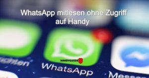 WhatsApp mitlesen ohne Zugriff auf Handy – 2021 Leitfaden